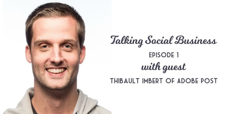 Talking Social Business Podcast 001 with host Krishna De and guest Thibault Imbert of Adobe Post app