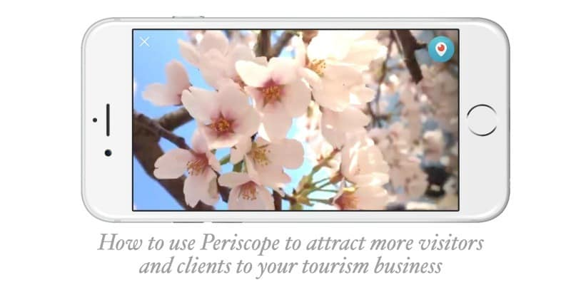 How to use Periscope to attract more visitors and clients to your tourism business