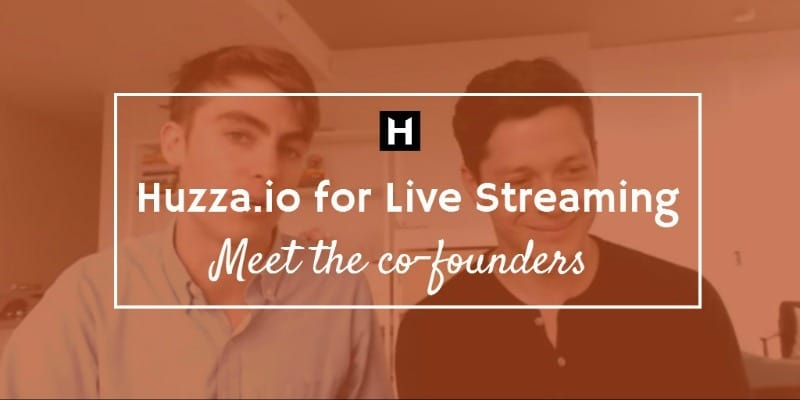 Huzza for live streaming - meet the co-founders
