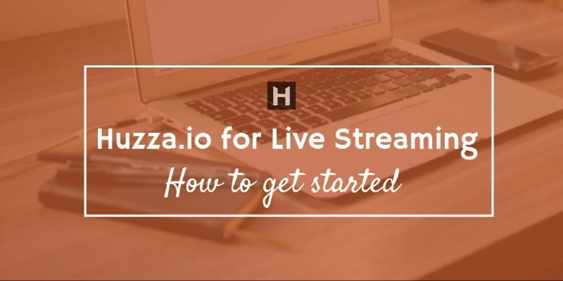 Huzza for live streaming - get started with this extensive visua guide
