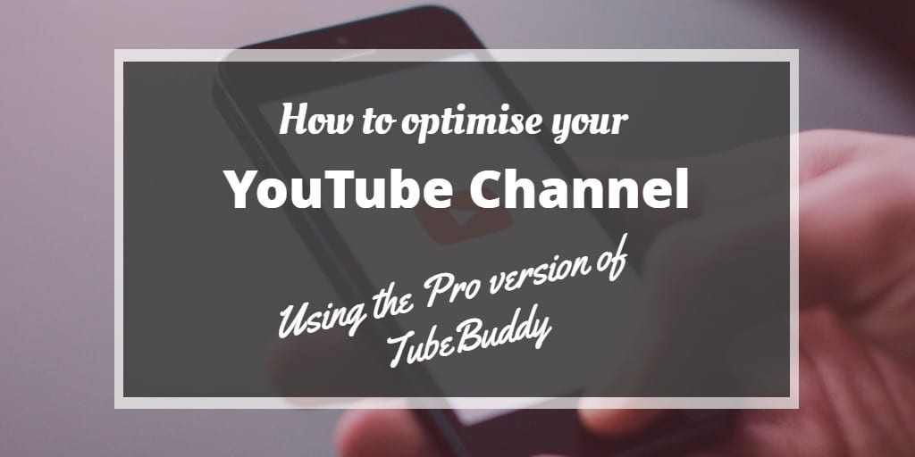How to optimise your YouTube channel using the pro version of TubeBuddy