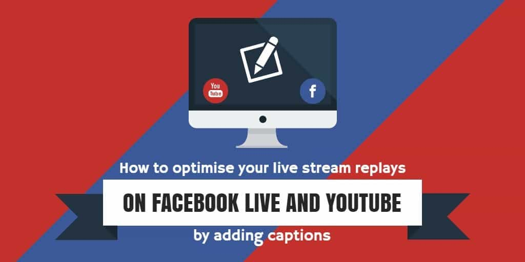 How to optimise your live stream replays on Facebook Live and YouTube by adding captions