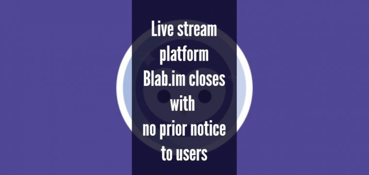Live stream platform Blab.im closes it's doors with no notice to users