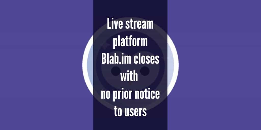 Live stream platform Blab closes with no prior notice to users - exploring the implications for live event hosts and content creators