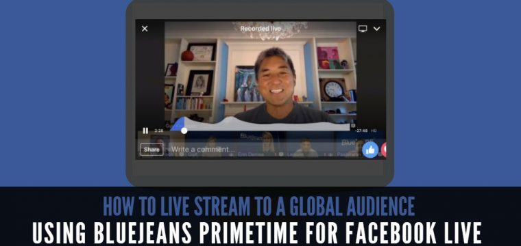 BlueJeans Primetime enables Facebook Live streams at scale with their new integration