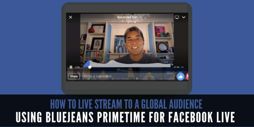How to live stream to global audience using Bluejeans Primetime for Facebook Live