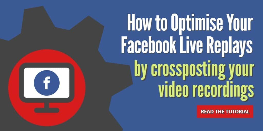 Optimise your Facebook Live strategy for replays by cross posting your content
