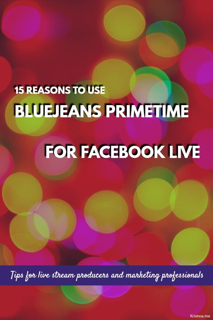 15 reasons to use BlueJeans Primetime for Facebook Live tips for live stream producers and marketers