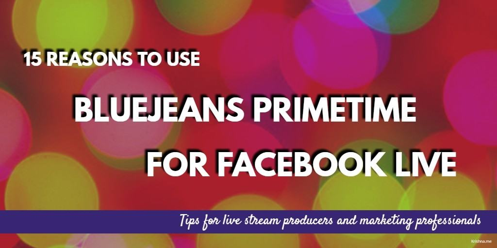 15 reasons to use BlueJeans Primetime for Facebook live Streams