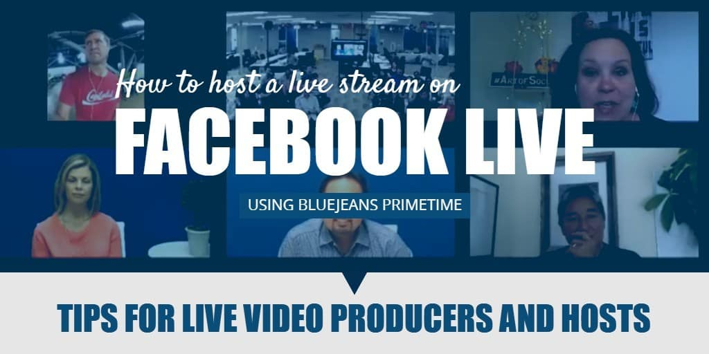 How to host a live stream on Facebook Live using BlueJeans Primetime tips for live video producers and hosts