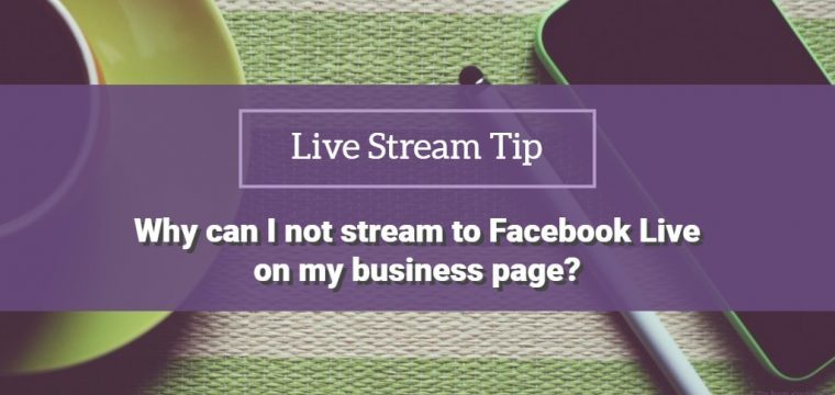 Live stream question of the day – Why can I not host a Facebook Live on my business page?