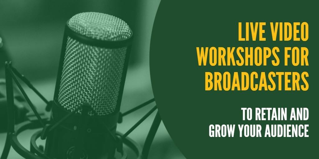 Live video workshops for radio and TV broadcasters to retain and grow your audience