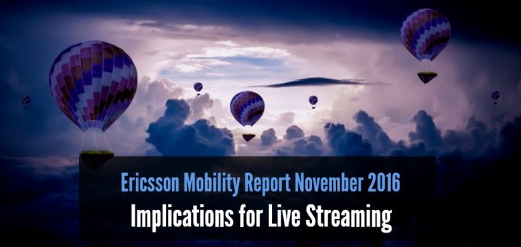 The Ericsson Mobility Report November 2016 reports on the adoption of live streaming