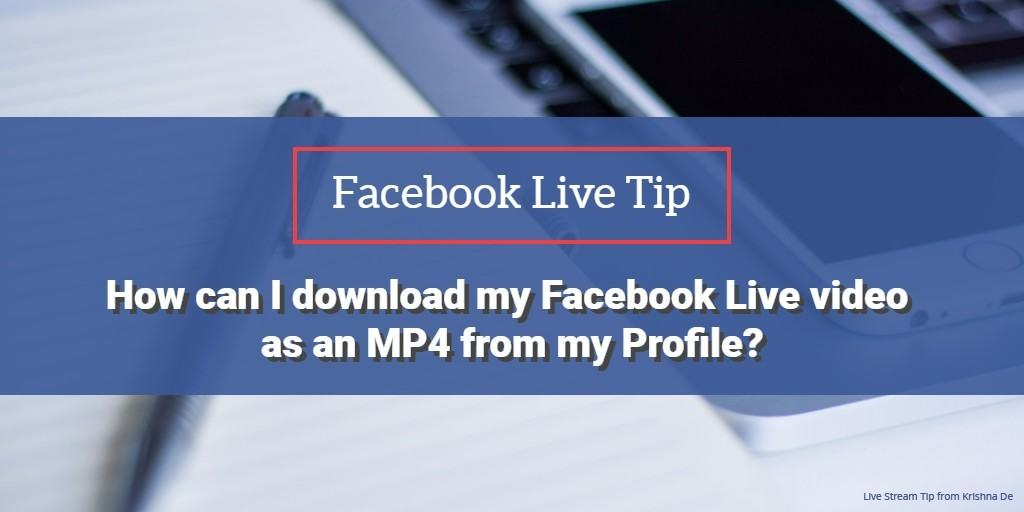 Live stream tip - how can I download my Facebook Live video as an mp4 from my Facebook Profile