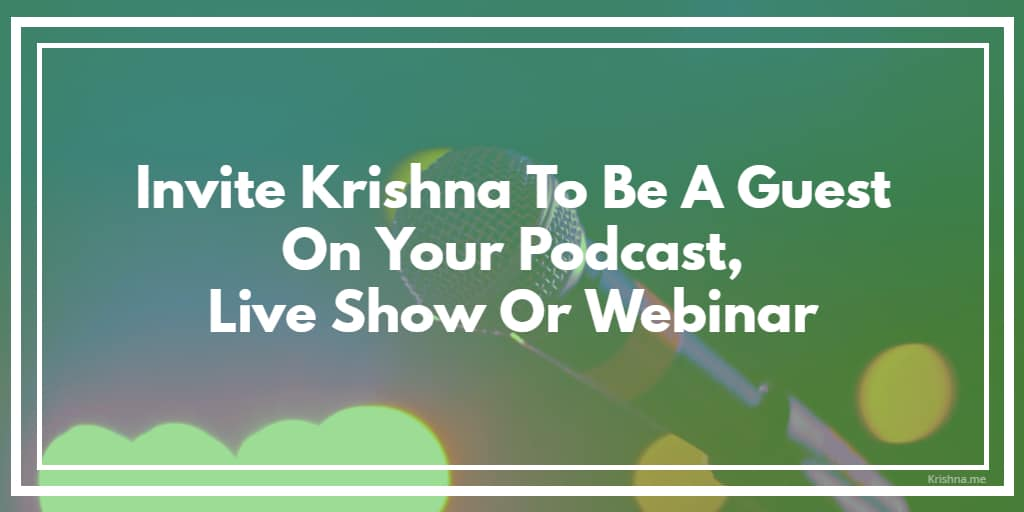 Invite Krishna De to be a guest on your podcast, live video show or webinar