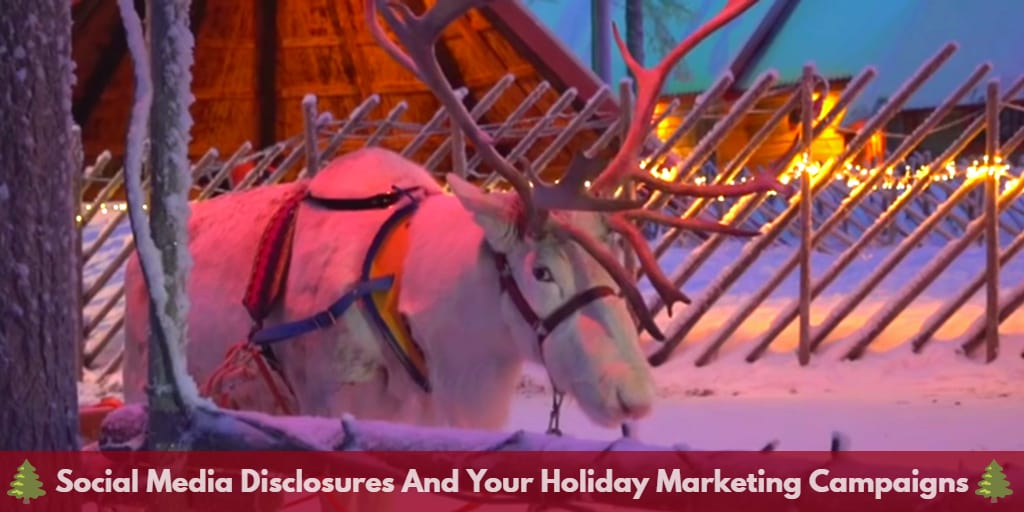 Social media disclosure compliance and Holiday marketing campaigns