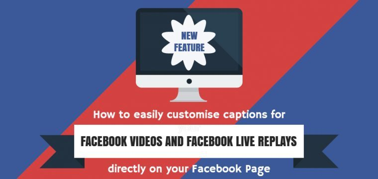 How to customise your captions for your Facebook videos and Facebook Live replays