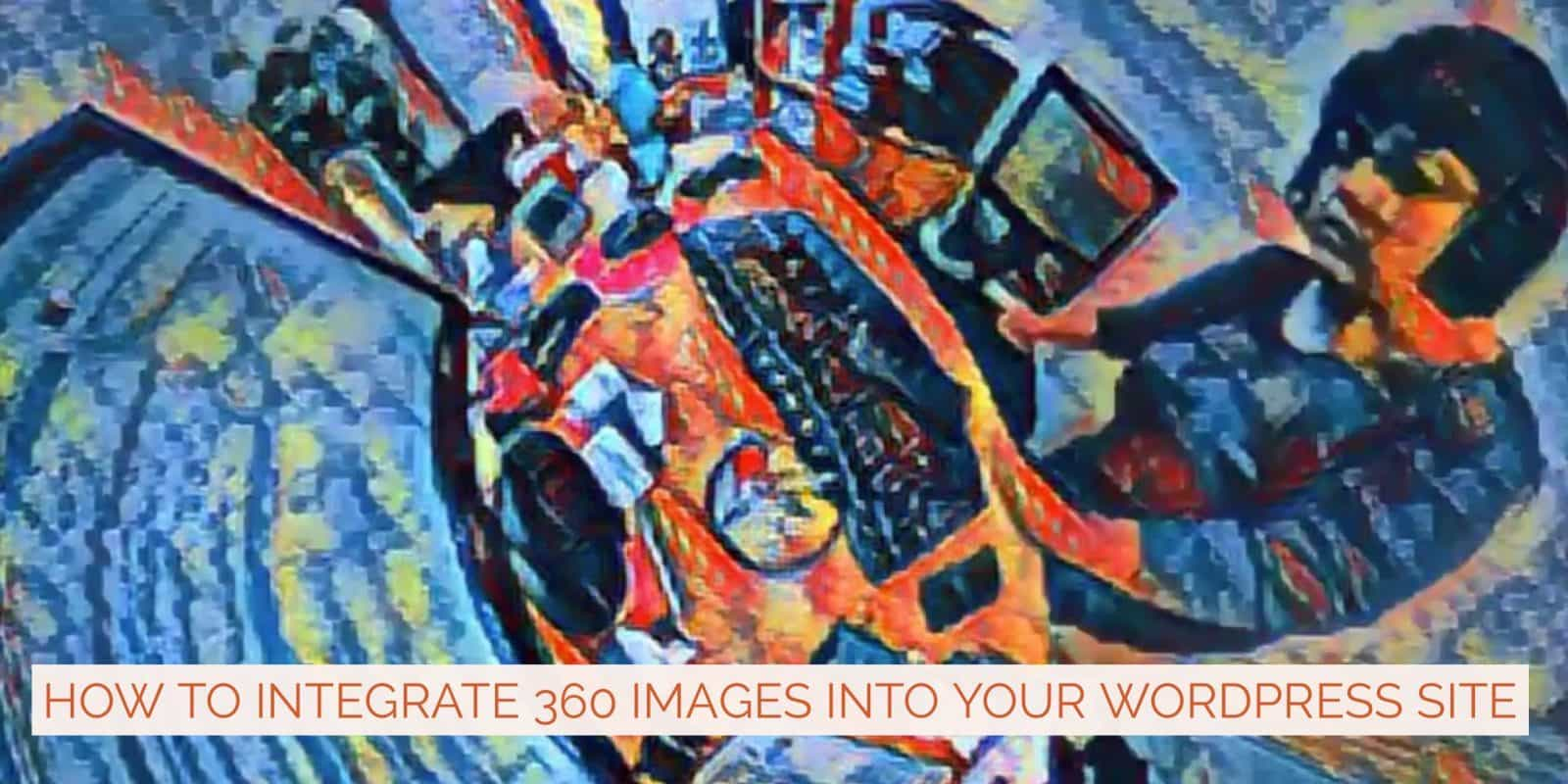 How to integrate 360 photos into your WordPress blog or website