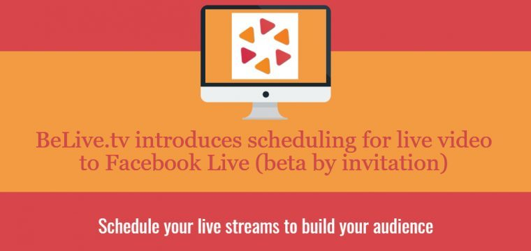 BeLive.tv adds scheduling to their live streaming platform for Facebook Live