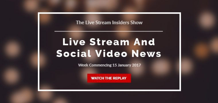 Live stream and social video news week commencing 15 January 2017