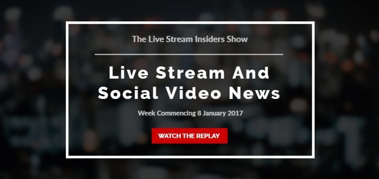 Live stream and social video news week commencing 8 January 2017
