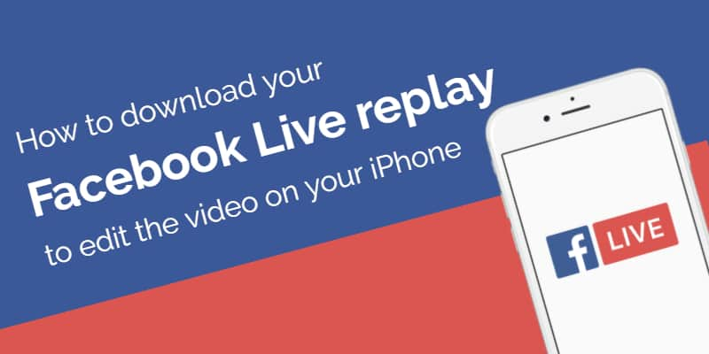 How to download your Facebook Live replay to edit on your iPhone