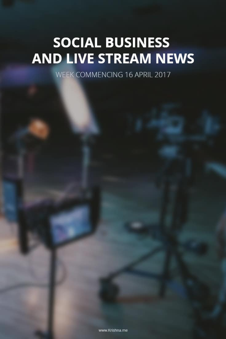 Social business and live stream news for week commencing 16 April 2017 including tips on the ethics of live video and what parents need to know about live stream platforms teens and tweens are using to keep them safe online
