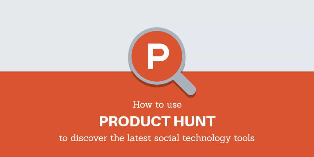 Using Product Hunt to discover some of the best social technology tools
