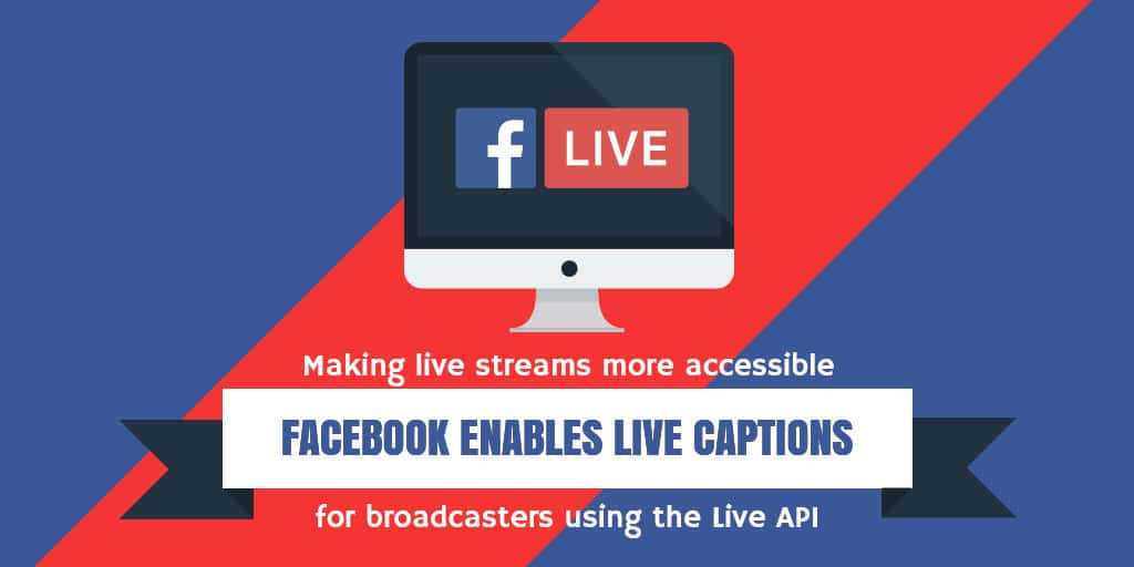 Facebook enables Live Captions for broadcasters using the Facebook Live API