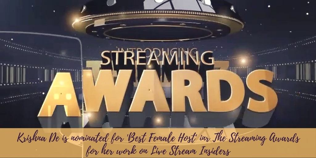 Live stream expert Krishna De is nominated for best female host in the Streaming Awards 2017