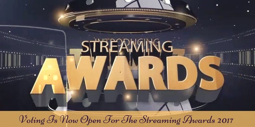 Vote Now For The Streaming Awards 2017