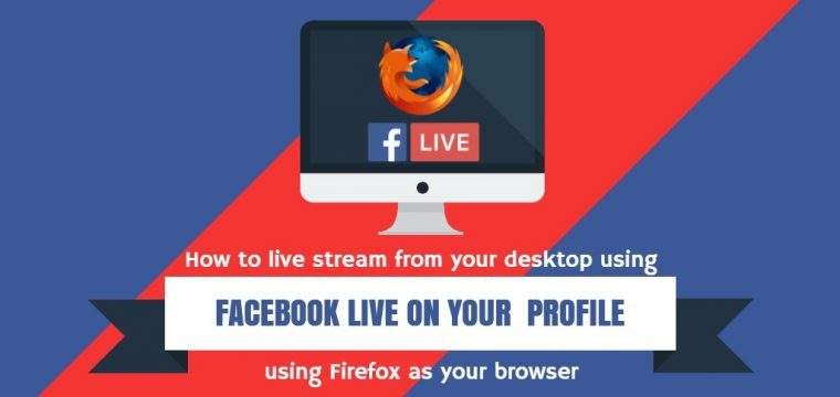 How to live stream video to Facebook Live using your desktop and the Firefox browser