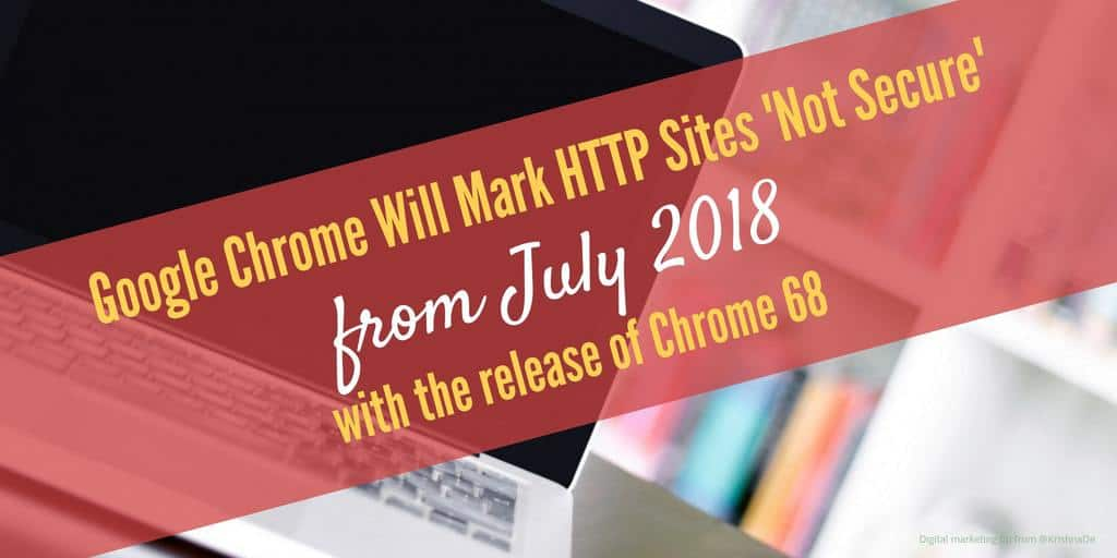 Google Chrome Will Mark HTTP Sites Not Secure from July 2018 with the release of Chrome 68