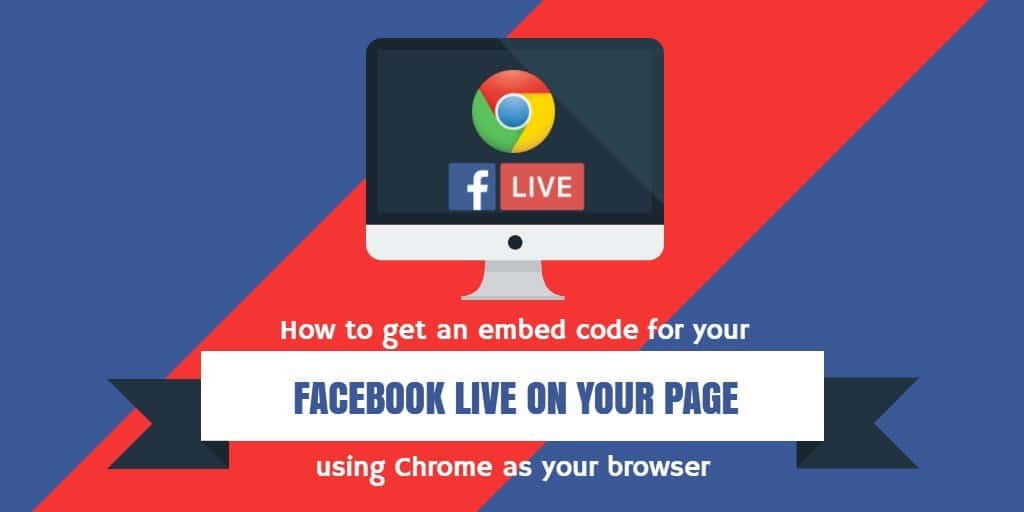 How to live stream from your desk top using Facebook Live and the Chrome browser and get the embed code