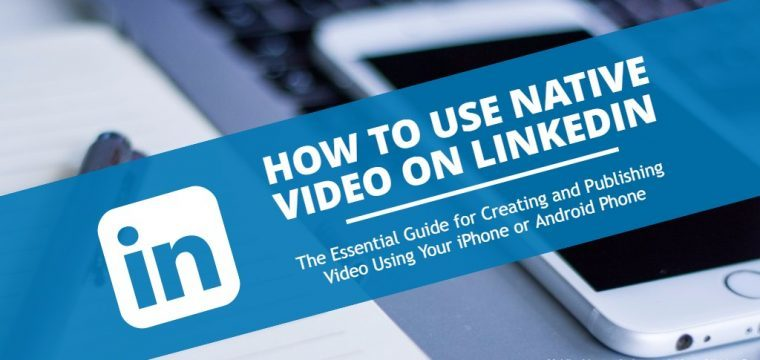 How to post native video to your LinkedIn personal profile on your iPhone and Android phone