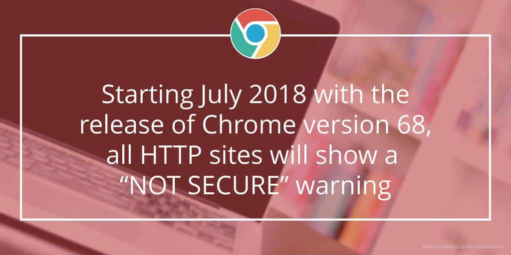 Starting July 2018 with the release of Chrome version 68 all HTTP sites will show a not secure warning