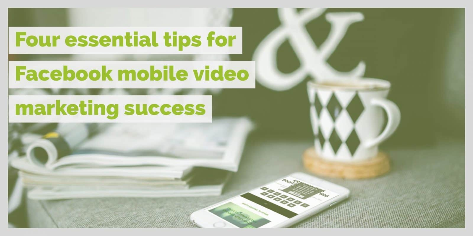 Facebook video marketing success four tips for mobile video content creation