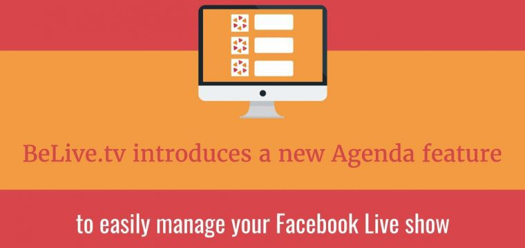 How to use the BeLive.tv Agenda to save you time planning your Facebook live stream