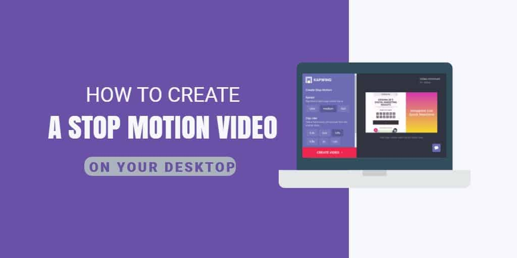 How to create a stop motion video on your desktop using Kapwing