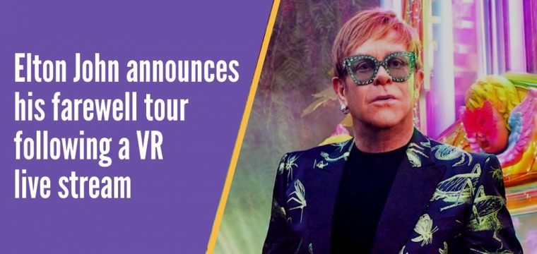 "Elton John announces his worldwide ""Farewell Yellow Brick Road"" tour on a YouTube live stream in VR"