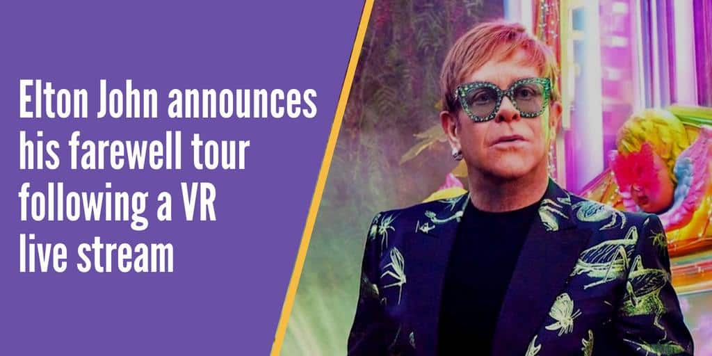 "Elton John announces his world wide ""Farewell Yellow Brick Road"" tour on a YouTube live stream in VR"