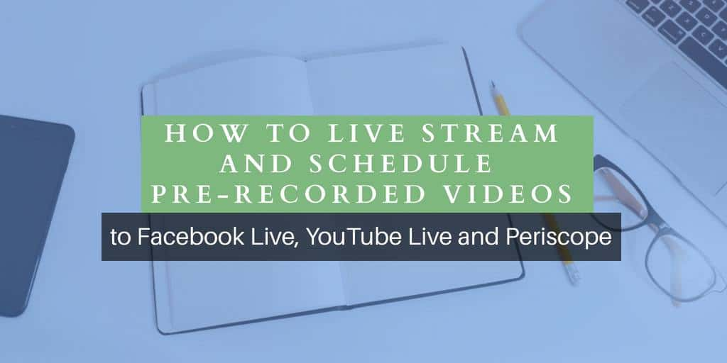 How to live stream and schedule-pre recorded videos to Facebook Live, YouTube and Periscope with Onestream.Live