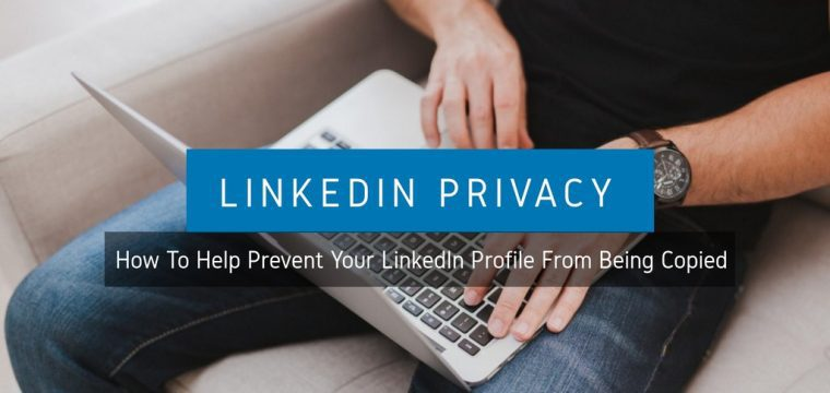How To Help Prevent Your LinkedIn Profile From Being Copied