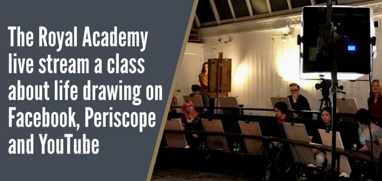 The Royal Academy live streams a life drawing class on Facebook live, YouTube and Periscope