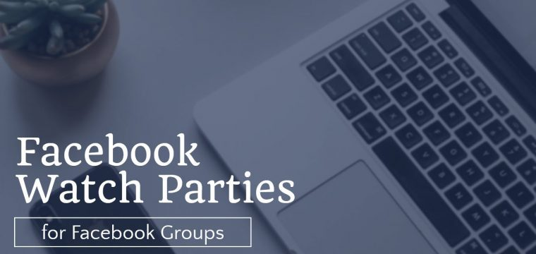 Facebook Watch Party – how to use the feature to engage and connect with your Facebook Group members