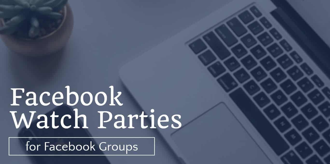 How to set up a Facebook Watch Party and add value and entertainment to engage your Facebook Group members