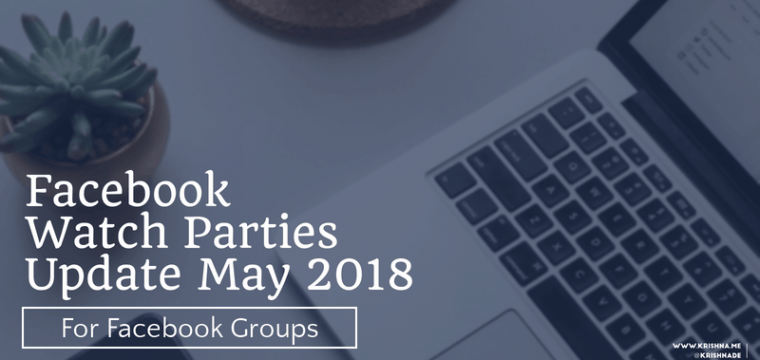 How to host a Facebook Watch Party for your Facebook Group members – update May 2018