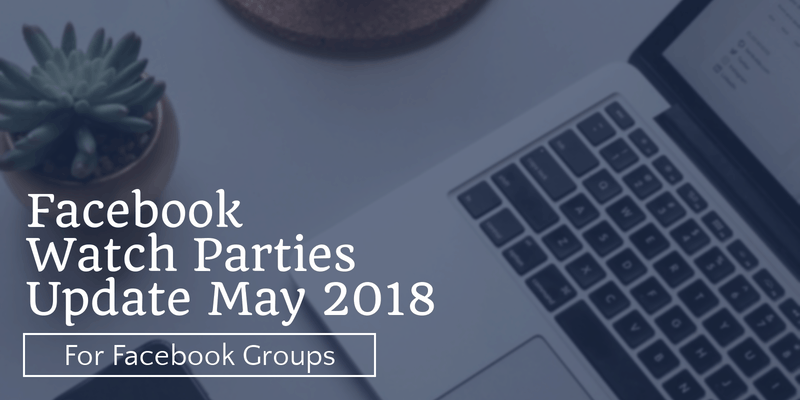 How to start a Facebook Watch Party and add value to your Facebook Group update May 2018