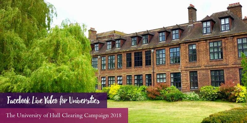 Facebook Live for Universities the University of Hull Clearing Campaign 2018