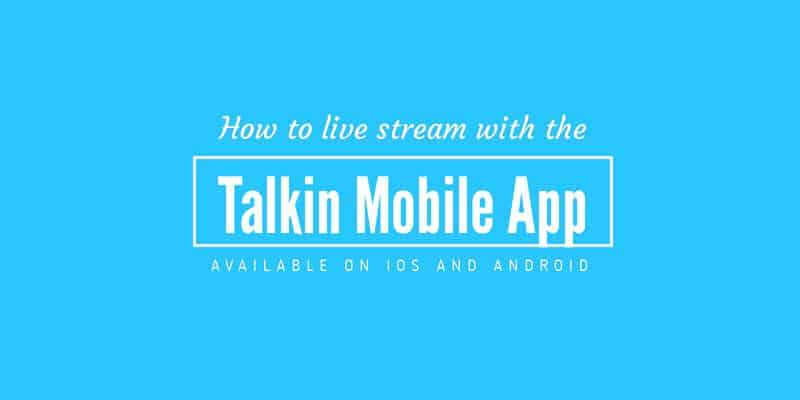 How to live stream with the Talkin mobile app available for iOS and Android
